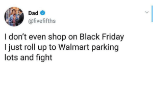 2 for 1's on these hands by ogeez MORE MEMES: Dad  @fivefifths  I don't even shop on Black Friday  I just roll up to Walmart parking  lots and fight 2 for 1's on these hands by ogeez MORE MEMES