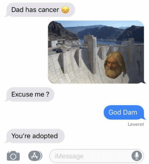 I like this format: Dad has cancer  Excuse me?  God Dam  Leveret  You're adopted  iMessage I like this format