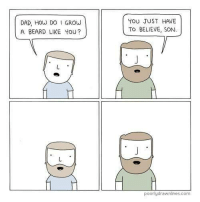 Grow, Son, and Dads: DAD, How Do I GROW  A BEARD LIKE YOU?  YOU JUST HAVE  TO BELIEVE, SON.  poorlydrawnlines com