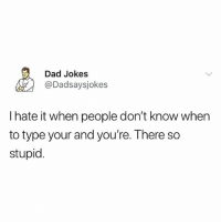 Dad, Memes, and Jokes: Dad Jokes  @Dadsaysjokes  I hate it when people don't know when  to type your and you're. There so  stupid Oh no (@dadsaysjokes)