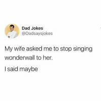 Dad, Handjob, and Memes: Dad Jokes  @Dadsaysjokes  My wife asked me to stop singing  wonderwall to her.  I said maybe Wonderwall came out the year I got my first handjob. It was incredibly dry. Shout out to Rachel Shapiro!
