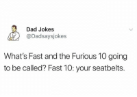 Love a good dad joke! https://t.co/WCD6H3z8Hq: Dad Jokes  @Dadsaysjokes  What's Fast and the Furious 10 going  to be called? Fast 10: your seatbelts. Love a good dad joke! https://t.co/WCD6H3z8Hq