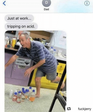 Dad, Funny, and Work: Dad  Just at work...  tripping on acid.  ORROSIvE  SUBSTANCES  t1 fuckjerry This is a high quality dad joke. https://t.co/ADkszp9C8A