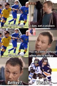 Confused, Dad, and Hockey: Dad like  soccer  Better?  Son, eat a snickers  You're a little confused  when you're hungry  A  Yea - Connor McDavid