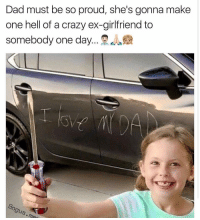 Crazy, Dad, and Dank: Dad must be so proud, she's gonna make  one hell of a crazy ex-girlfriend to  somebody one day  gus 😂😂lmao😩😂 -(CR @bogus.memes - - - - 420 memesdaily Relatable dank MarchMadness HoodJokes Hilarious Comedy HoodHumor ZeroChill Jokes Funny KanyeWest KimKardashian litasf KylieJenner JustinBieber Squad Crazy Omg Accurate Kardashians Epic bieber Weed TagSomeone hiphop trump rap drake