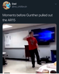 He murdered that dance ...: Dad  no_chillbruh  Moments before Gunther pulled out  the AR15 He murdered that dance ...