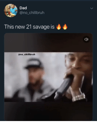 Dad, Funny, and Savage: Dad  @no_chillbruh  This new 21 savage is  ano_chillbruh That shit slaps on fish sticks and chips