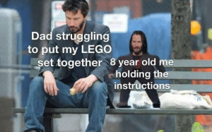 Dad, Lego, and Old: Dad struggling  to put my LEGO  set together 8 year old me  holding the  instructions Meirl