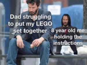 Dad, Lego, and Old: Dad struggling  to put my LEGO  set together 8 year old me  cholding the  instructions You can do it dad :)