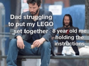 Dad, Dank, and Lego: Dad struggling  to put my LEGO  set together 8 year old me  holding the  instructions