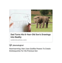 m o r e - Max textpost textposts: Dad Turns His 6-Year-old Son's Drawings  Into Reality  sadanduseless.com  plasmalogical  Heartwarming: Man Uses Godlike Powers To Create  Grotesqueries For His Precious Son m o r e - Max textpost textposts