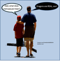 Memes, What Does, and Dragons: Dad, what does  menopause mean?  Dragons are REAL, son!  Facebook.com/ComedianBobMoher  BobMoher.com Dad what does menopause mean? Dragons are REAL, son!  Bob Moher Show Notifications Link http://www.bobmoher.com/show-notifications