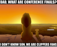 Be Like, Dad, and Finals: DAD, WHATARE CONFERENCE FINALS?  @NBAMEMES  I DON'T KNOWSON, WEARE CLIPPERS FANS Clippers Nation be like...