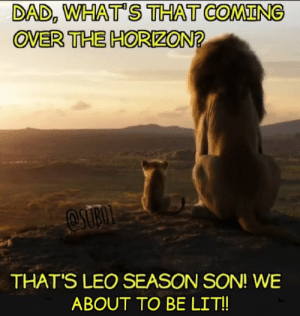 A remake of a classic!! #LeoSeason: DAD, WHAT'S THAT COMING  OVER THE HORIZON?  OSUBOL  THAT'S LEO SEASON SON! WE  ABOUT TO BE LIT!! A remake of a classic!! #LeoSeason
