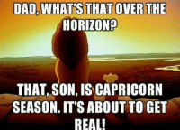 😬✊😂: DAD, WHATS THATC  HORIZON?  THAT, SON, IS CAPRICORN  SEASON. IT'S ABOUT TO GET  REALL 😬✊😂