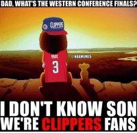 Dad, Finals, and Clippers: DAD, WHAT'S THE WESTERN CONFERENCE FINALS?  0  PAUL  @NBAMEMES  I DON'T KNOW SON  WE'RE CLIPPERS FANS Sad truth for @_ClippersNation. https://t.co/hbNcY4XLV2