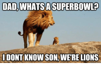 Happy Super Bowl Sunday!: DAD, WHATSA SUPERBOWL  IDONTKNOWSON, WERE LIONS  suick meme Corn Happy Super Bowl Sunday!