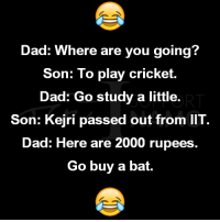 Memes, Cricket, and 🤖: Dad: Where are you going?  Son: To play cricket.  Dad: Go study a little.  Son: Kejri passed out from IIT.  Dad: Here are 2000 rupees.  Go buy a bat. The Kejri effect :P