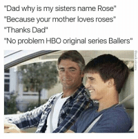 """Tonight on HBO at 10 pm featuring @therock Please tune in, he needs all the support he can get as an up and coming star: """"Dad why is my sisters name Rose""""  """"Because your mother loves roses""""  """"Thanks Dad""""  """"No problem HBO original series Ballers"""" Tonight on HBO at 10 pm featuring @therock Please tune in, he needs all the support he can get as an up and coming star"""