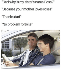 """Dad, Rose, and Mother: """"Dad why is my sister's name Rose?""""  """"Because your mother loves roses""""  """"Thanks dad  """"No problem fortnite"""" Fortnite 😂🤦♂️ https://t.co/mTGSS5Zd0x"""