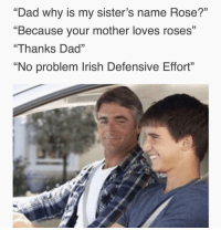"""Dad, Irish, and Love: """"Dad why is my sister's name Rose?'""""  """"Because your mother loves roses""""  """"Thanks Dad""""  No problem Irish Defensive Effort Gotta love it 💪🏽☘️🇮🇪 rugby ireland allblacks"""