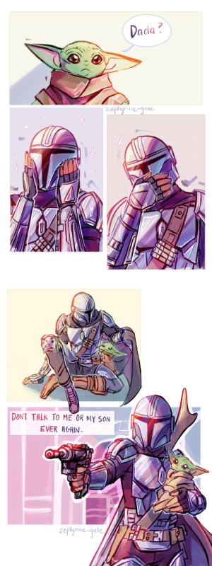 zephyrine-gale:  I love one (1) mandadlorian: Dada ?  zephyrine-gale   DONT TALK TO ME OR MY SON  EVER AGAIN.  zephyrine-gale/ zephyrine-gale:  I love one (1) mandadlorian