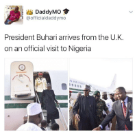Memes, Nigeria, and 🤖: Daddy Mo  @officialdaddymo  President Buhari arrives from the U.K  on an official visit to Nigeria  AN AR FORCE 😂😂😂