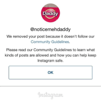 "Daddy  @noticemehdaddy  We removed your post because it doesn't follow our  Community Guidelines  Please read our Community Guidelines to learn what  kinds of posts are allowed and how you can help keep  nstagram safe.  OK ""Another one""-Dj Khaled"