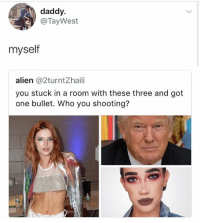 Memes, Alien, and 🤖: daddy.  @TayWest  myself  alien @2turntZhaili  you stuck in a room with these three and got  one bullet. Who you shooting? Follow @coffeethought.s @coffeethought.s @coffeethought.s 🔥🔥🔥🔥🔥