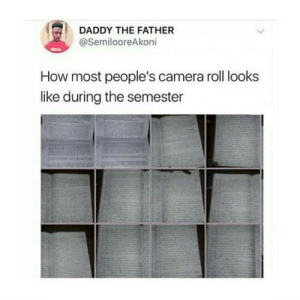 Camera, How, and Daddy: DADDY THE FATHER  @SemilooreAkoni  How most people's camera roll looks  like during the semester