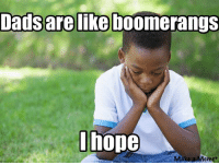 "Terrible ""Dad Joke"". Sorry.: Dads arelike boomerangs  l hope  Ma  emet Terrible ""Dad Joke"". Sorry."