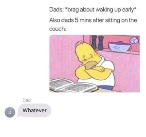 "Dad, Couch, and MeIRL: Dads: ""brag about waking up early  Also dads 5 mins after sitting on the  couch:  Dad  Whatever meirl"