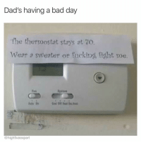 (@highfiveexpert): Dad's having a bad day  The thermostat stays at. 7O.  Wear a sweater or fucking ight pe.  Fas  Systen  @highfiveexpert (@highfiveexpert)