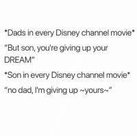 """@hopleasejesus to 160k!: *Dads in every Disney channel movie*  """"But son, you're giving up your  DREAM""""  *Son in every Disney channel movie*  """"no dad, I'm giving up yours~ @hopleasejesus to 160k!"""