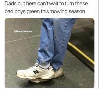 """Bad, Bad Boys, and Dad: Dads out here can't wait to turn these  bad boys green this mowing season  @Brentterhune <p>Not a true dad if you don&rsquo;t have NB&rsquo;s via /r/memes <a href=""""https://ift.tt/2jeTt4K"""">https://ift.tt/2jeTt4K</a></p>"""