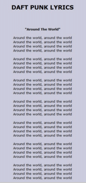 "chrispalmermusic: Really?: DAFT PUNK LYRICS  ""Around The World""  Around the world, around the world  Around the world, around the world  Around the world, around the world  Around the world, around the world  Around the world, around the world  Around the world, around the world  Around the world, around the world  Around the world, around the world  Around the world, around the world  Around the world, around the world  Around the world, around the world  Around the world, around the world  Around the world, around the world  Around the world, around the world  Around the world, around the world  Around the world, around the world  Around the world, around the world  Around the world, around the world  Around the world, around the world  Around the world, around the world  Around the world, around the world  Around the world, around the world  Around the world, around the world  Around the world, around the world  Around the world, around the world  Around the world, around the world  Around the world, around the world  Around the world, around the world chrispalmermusic: Really?"