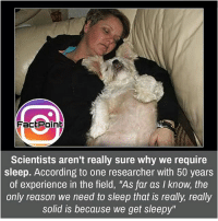 """I'm sleepy now 😜 did you know fact point , education amazing dyk unknown facts daily facts💯 didyouknow follow follow4follow earth science commonsense f4f factpoint instafact awesome world worldfacts like like4ike tag friends Don't forget to tag your friends 👍: Dai  FactPoint  Scientists aren't really sure why we require  sleep. According to one researcher with 50 years  of experience in the field, """"As far as I know, the  only reason we need to sleep that is really, really  solid is because we get sleepy"""" I'm sleepy now 😜 did you know fact point , education amazing dyk unknown facts daily facts💯 didyouknow follow follow4follow earth science commonsense f4f factpoint instafact awesome world worldfacts like like4ike tag friends Don't forget to tag your friends 👍"""