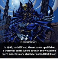 Batman, Marvel Comics, and Memes: DAI LYCOMICFACTS  In 1996, both DC and Marvel comics published  a crossover series where Batman and Wolverine  were made into one character named Dark Claw. Awesome crossover! If you could pick any two heroes or villains to combine into one, who would you pick and what would be the name? • marvel marvelcomics comics marvelheroes marvelvillains hero heroes villains villain avengers avengersassemble marvelstudios marvelmovies marvelfacts marvelcomicfacts dailyfacts comicfacts comic mcu dailycomicfacts