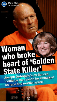 "Tumblr, Blog, and Daily Mail: DailDaily Mail  mail 14 tim sedan  Woman  who broke  heart of 'Golden  State Killer'  Joseph DeAngelo's ex-fiancee  'could be the reason he embarked  on rape and murder spree  drve  LAS <p><a href=""http://memehumor.net/post/173440792053/or-maybe-hes-a-twisted-person-and-thats-why-she"" class=""tumblr_blog"">memehumor</a>:</p>  <blockquote><p>Or maybe he's a twisted person and that's why she left him? Daily Mail, AKA how can we pin this guy's rape and murders on a woman making choices</p></blockquote>"