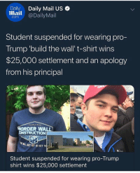 Winning. @oldrowofficial: Daily  Daily Mail US  lail @DailyMail  Student suspended for wearing pro-  Trump 'build the wall' t-shirt wins  $25,000 settlement and an apology  from his principal  1  ORDER WALL  CONSTRUCTION  MILL JUST GOT 10 FEET A  Student suspended for wearing pro-Trump  shirt wins $25,000 settlement Winning. @oldrowofficial
