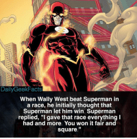 Batman, Facts, and Memes: Daily Geek Facts  When Wally West beat Superman in  a race, he initially thought that  Superman let him win. Superman  replied, gave that race everything I  had and more. You won it fair and  Square Comic: 'The Adventures of Superman' 463 - theflash flash wallywest barryallen jaygarrick superman clarkkent kalel manofsteel batman justiceleague dc dccomics dcfacts dailygeekfacts
