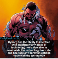 Favorite Teen Titans member? cyborg victorstone rayfisher justiceleague teentitans technology dc dccomics dcfacts dailygeekfacts: Daily GeekFacts  Cyborg has the ability to interface  with practically any piece of  technology. He's also able to  manipulate the technology from afar  and hear see any communications  made with the technology Favorite Teen Titans member? cyborg victorstone rayfisher justiceleague teentitans technology dc dccomics dcfacts dailygeekfacts