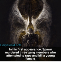 Sorry for the lack of Star Wars facts, I just haven't found any interesting-unknown facts. spawn alsimmons toddmcfarlane batman spiderman marvel dc marvelcomics dccomics imagecomics marvelfacts dcfacts imagecomicsfacts dailygeekfacts: Daily GeekFacts  In his first appearance, Spawn  murdered three gang members who  attempted to rape and kill a young  female. Sorry for the lack of Star Wars facts, I just haven't found any interesting-unknown facts. spawn alsimmons toddmcfarlane batman spiderman marvel dc marvelcomics dccomics imagecomics marvelfacts dcfacts imagecomicsfacts dailygeekfacts