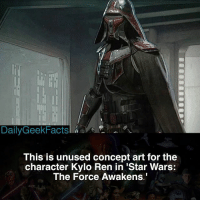 Thoughts? - 🚨Also, tomorrow is my first character of the day. Be sure to turn on your post notifications so you don't miss out.🚨 - darthvader anakinskywalker kyloren bensolo darthmaul rey finn fn2187 reykenobi theforceawakens thelastjedi starwars starwarsfacts dailygeekfacts: Daily GeekFactsl  This is unused concept art for the  character Kylo Ren in 'Star Wars:  The Force Awakens. Thoughts? - 🚨Also, tomorrow is my first character of the day. Be sure to turn on your post notifications so you don't miss out.🚨 - darthvader anakinskywalker kyloren bensolo darthmaul rey finn fn2187 reykenobi theforceawakens thelastjedi starwars starwarsfacts dailygeekfacts
