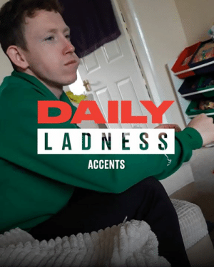 Dank, Ireland, and Brilliant: DAILY  LAD N ESS  ACCENTS The UK and Ireland is packed full of brilliant accents 😂🇬🇧🇮🇪