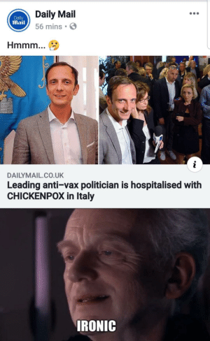 He has become the very thing he swore to destroy: Daily Mail  56 mins  Daily  mail  DAILYMAIL.CO.UK  Leading anti-vax politician is hospitalised with  CHICKENPOX in Italy  IRONIC He has become the very thing he swore to destroy