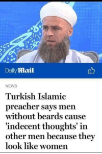 breaking news!!!: Daily mail  NEWS  Turkish Islamic  preacher says men  without beards cause  indecent thoughts' in  other men because the  look like wo  men breaking news!!!