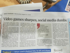 "Take this to your parents.: DAILY NATION I Wednesday August 10, 2016  ON  Video games sharpen, social media dumbs  Teenagers who play video  to get  better grades at school, a study  average in science,"" study co-  author Albert Posso from RMIT  told News Limited yesterday  to understand some of the  principles of chemistry; evern  so, they really have to under  stand science Mr Posso told  the ABC. ""Some psychologists  have argued that massive online  player games can be beneficial  to cognitive development.""  games are more likely  Teachers  has found.  ""When you play online  should consider  However, the research also  tablished that students who  ed social media every day  were receiving grades 20 points  ow the average in maths than  games you're solving puzzles  to move to the next level and  that involves using some of the  general knowledge and skills in  maths, reading and science that  you've been taught during the  incorporating  popular video games  into teaching so long  as they are not violent  ones  co-author  Mr Posso said the link be  Royal Melbourne Institute of  Technology (RMIT), says that  ents who play online games  daily perform, especially well in  ose who did not.  The study, released by the day"" said Mr Posso. ""Teachers Albert Posso, study  should consider incorporat  ing popular video games into  teaching so long as they are not  tween excessive social media  use and poor academic results  could be attributed to ""oppor-  tunity cost"" in terms of study  time  then compared to academic re- You're not really going to  sults. He said the data revealed solve problems using (social  violent ones.""  Mr Posso used data from the  Student Assessment (Pisa) to  Australian 15-year-olds, which he  maths, science and reading.  national that online gaming could help media)"" Mr Posso said  Students who play online Programme for Inter  The research was published  in the International Journal of  young people to develop prob-  games almost every day score  ls points above the average in  maths and 17 points above the  analyse the online habits of lem-solving skills.  ""Sometimes (players) have  C  Record  Pogback'> When coach shunned him, he left and shone Take this to your parents."