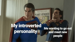 I'd rather stay inside: DAILY PLANET  PLANET ATTACKED  My introverted  personality  Me wanting to go out  and meet new  people I'd rather stay inside