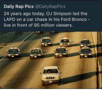 OJ Simpson: Daily Rap Pics @DailyRapPics  24 years ago today, OJ Simpson led the  LAPD on a car chase in his Ford Bronco -  live in front of 95 million viewers.